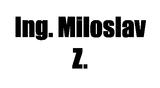 Ing. Miloslav Z.